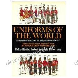 Uniforms of the World A Compendium of Army, Navy, and Air Force Uniforms, 1700-1937 Herbert Knotel Jr. Herbert Sieg Richard Knotel Ronald G. Ball Kalendarze ścienne