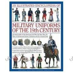 An Illustrated Encyclopedia of Military Uniforms of the 19th Century An Expert Guide to the American Civil War Digby Smith