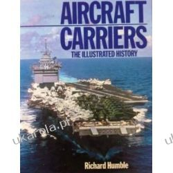 Aircraft Carriers The illustrated history Richard Humble