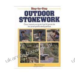 Step-By-Step Outdoor Stonework: Over Twenty Easy-To-Build Projects for Your Patio and Garden Mike Lawrence