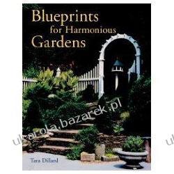 Blueprints for Harmonious Gardens Tara Dillard Literatura