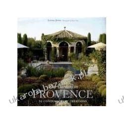 New Gardens in Provence: 30 Contemporary Creations Louisa Jones; Bruno Suet Literatura