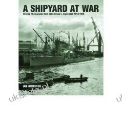 A Shipyard at War: Unseen Photographs from John Brown's Clydebank 1914-1918 Zagraniczne