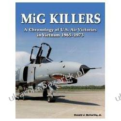 MIG Killers: A Chronology of U.S. Air Victories in Vietnam 1965-1973 Donald J. McCarthy Pozostałe