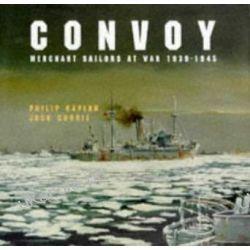 Convoy: Merchant Sailors at War 1939-45 Philip Kaplan Historyczne