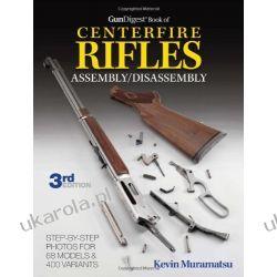 Gun Digest Book of Centerfire Rifles Assembly/Disassembly Kevin Muramatsu Seriale