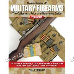 Standard Catalog of Military Firearms 7th Edition: The Collector's Price & Reference Guide Zagraniczne