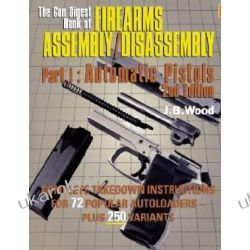 The Gun Digest Book of Firearms Assembly/disassembly: Pt. 1: Automatic Pistols Pozostałe