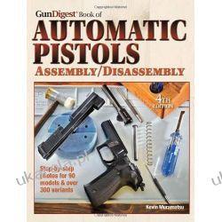 Gun Digest Book of Automatic Pistols: Assembly/Disassembly  Pozostałe