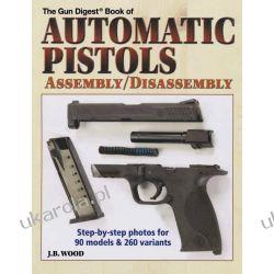 The Gun Digest Book of Automatic Pistols: Assembly/Disassembly Albumy i czasopisma