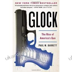 Glock: The Rise of America's Gun Paul M Barrett