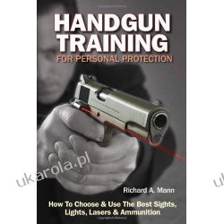 Handgun Training for Personal Protection: How to Choose and Use the Best Sights, Lights, Lasers and Ammunition Biografie, wspomnienia