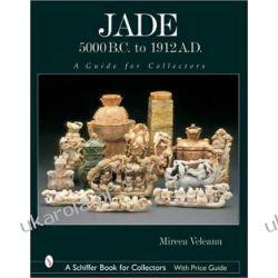 Jade: 5000 B.C. to 1912 A.D. (Schiffer Book for Collectors)  Pozostałe
