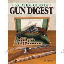The Greatest Guns of Gun Digest  Broń palna