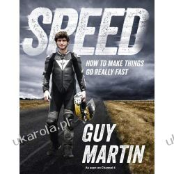 Speed: How To Make Things Go Really Fast Guy Martin Pozostałe