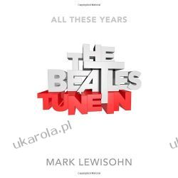 The Beatles - All These Years: Volume One: Tune In Historyczne