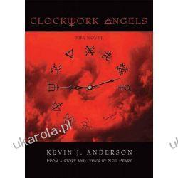 Clockwork Angels Neil Peart, Kevin J. Anderson