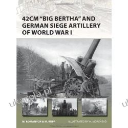 42cm 'Big Bertha' and German Siege Artillery of WWI (New Vanguard)  Broń palna