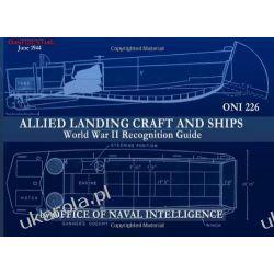 ONI 226 Allied Landing Craft and Ships: World War II Recognition Guide Office of Naval Intelligence II wojna światowa