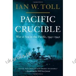 Pacific Crucible: War at Sea in the Pacific, 1941-1943 Ian W. Toll