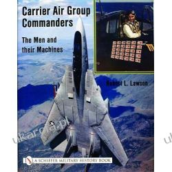 Carrier Air Group Commanders: The Men and Their Machines Robert L. Lawson  Czasy nowożytne