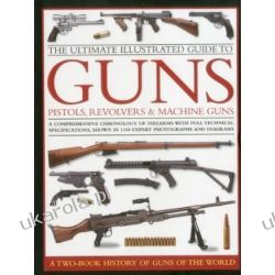 The Ultimate Illustrated Guide to Guns, Pistols, Revolvers and Machine Guns Kalendarze ścienne