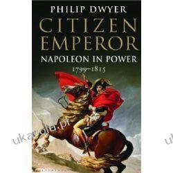 Citizen Emperor: Napoleon in Power 1799-1815 Philip Dwyer  Kalendarze ścienne