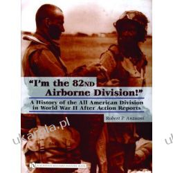 Im the 82nd Airborne Division!: A History of the All American Division in World War II After Action Reports wydanie po 1945
