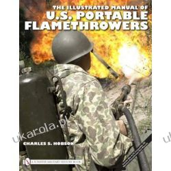 The Illustrated Manual of U.S. Portable Flamethrowers Pozostałe