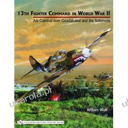 13th Fighter Command in World War II Air Combat over Guadalcanal and the Solomons  wydanie po 1945