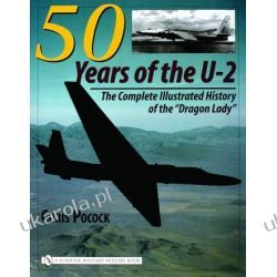 "50 Years of the U-2: The Complete Illustrated History of Lockheed's Legendary ""Dragon Lady"" Chris Pocock  wydanie po 1945"