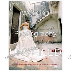 Wedding Photography Unveiled Inspiration and Insight from 20 Top Photographers Jacqueline Tobin fotografia ślubna Fotografia