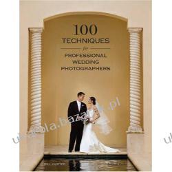 100 Techniques for Professional Wedding Photographers Bill Hurter Fotografia