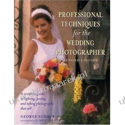 Professional Techniques for the Wedding Photographer: A Complete Guide to Lighting, Posing and Taking Photographs That Sell George Schaub Fotografia