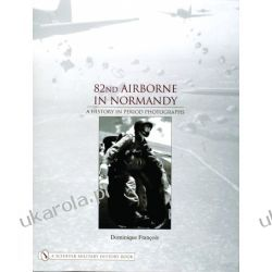 82nd Airborne in Normandy:: A History in Period Photos Dominique Francois  Umundurowanie
