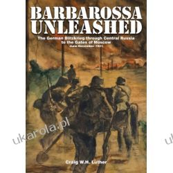 Barbarossa Unleashed: The German Blitzkrieg through Central Russia to the Gates of Moscow • June-December 1941 Pozostałe