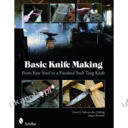 Basic Knife Making: From Raw Steel to a Finished Stub Tang Knife   Ernst G. Siebeneicher-Hellwig and Jürgen Rosinski