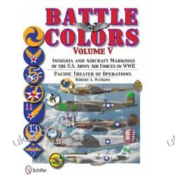 Battle Colors Vol.5: Pacific Theater of Operations: Insignia and Aircraft Markings of the U.S. Army Air Forces in World War II   Robert Watkins Pozostałe
