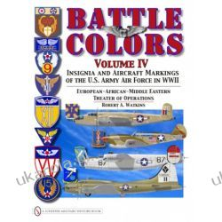 Battle Colors Volume IV: Insignia and Aircraft Markings of the USAAF in World War II European/African/Middle Eastern Theaters   Robert A. Watkins Lotnictwo