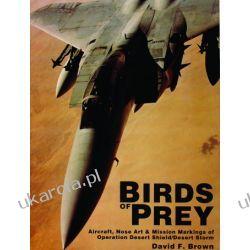 Birds of Prey: Aircraft, Nose Art & Mission Markings of Operation Desert Shield/Storm   David F. Brown