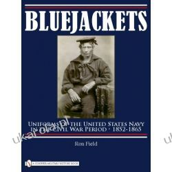 Bluejackets: Uniforms of the United States Navy in the Civil War Period, 1852-1865   Ron Field Pozostałe