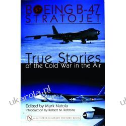 Boeing B-47 Stratojet:: True Stories of the Cold War in the Air Albumy i czasopisma