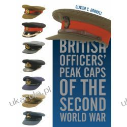 British Officers' Peak Caps of the Second World War   Olivier C. Dorrell Pozostałe