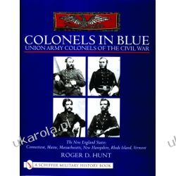 Colonels in Blue – Union Army Colonels of the Civil War: The New England States: Connecticut, Maine, Massachusetts, New Hampshire, Rhode Island, Vermont