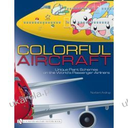 Colorful Aircraft: Unique Paint Schemes on the World's Passenger Airliners   Norbert Andrup Albumy i czasopisma