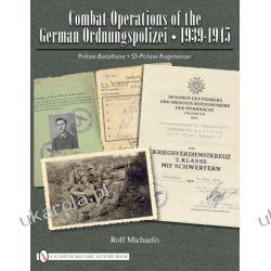 Combat Operations of the German Ordnungspolizei, 1939-1945: Polizei-Bataillone • SS-Polizei-Regimenter   Rolf Michaelis