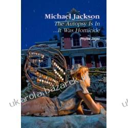Michael Jackson the Autopsy Is In...It Was Homicide Phyllis Jager