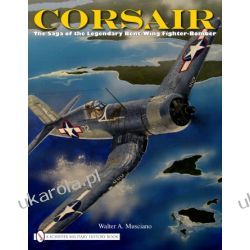 Corsair: The Saga of the Legendary Bent-Wing Fighter-Bomber   Walter A. Musciano Pozostałe