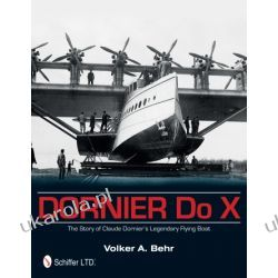 Dornier Do X: The Story of Claude Dornier's Legendary Flying Boat   Volker A. Behr Politycy