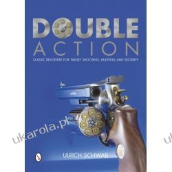 Double Action: Classic Revolvers for Target Shooting, Hunting, and Security   Ulrich Schwab Lotnictwo